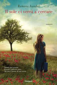 Foto Cover di Il sole ci verrà a cercare, Libro di Ramona Ausubel, edito da Garzanti Libri