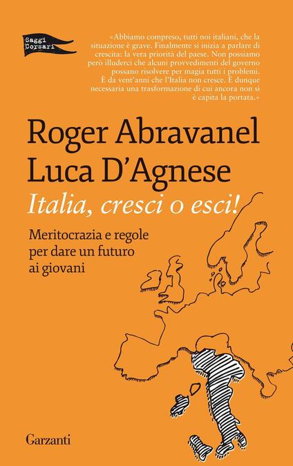 Italia, cresci o esci! Meritocrazia e regole per dare un futuro ai giovani - Roger Abravanel,Luca D'Agnese - copertina