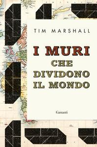 I muri che dividono il mondo - Tim Marshall - copertina