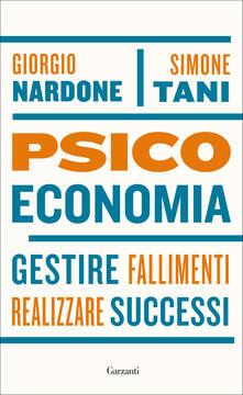 Psicoeconomia. Gestire fallimenti realizzare successi - Giorgio Nardone,Simone Tani - copertina