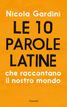 Le 10 parole latine che raccontano il nostro mondo - Nicola Gardini - copertina