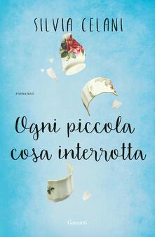 Ogni piccola cosa interrotta - Silvia Celani - copertina