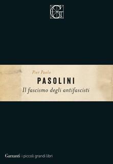 Il fascismo degli antifascisti - Pier Paolo Pasolini - copertina