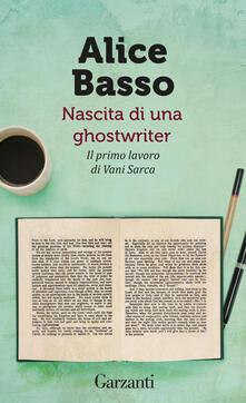 Nascita di una ghostwriter. Il primo lavoro di Vani Sarca - Alice Basso - ebook