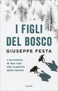 I figli del bosco. L'avventura di due lupi alla scoperta della libertà - Giuseppe Festa - copertina