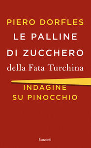 Le palline di zucchero della Fata Turchina. Indagine su Pinocchio - Piero Dorfles - copertina