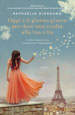 Libro Oggi è il giorno giusto per dare una svolta alla tua vita Raphaëlle Giordano