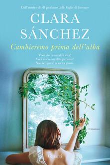 Cambieremo prima dell'alba - Clara Sánchez - copertina
