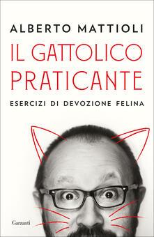 Il gattolico praticante. Esercizi di devozione felina - Alberto Mattioli - copertina