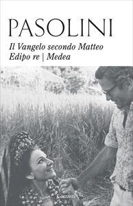 Libro Il Vangelo secondo Matteo-Edipo re-Medea. Nuova ediz. Pier Paolo Pasolini