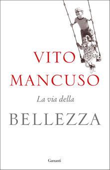 La via della bellezza - Vito Mancuso - ebook