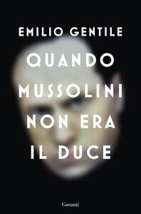 Libro Quando Mussolini non era il duce Emilio Gentile