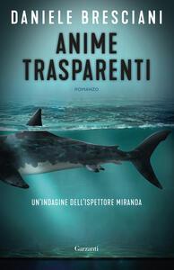 Libro Anime trasparenti. Un'indagine dell'ispettore Miranda Daniele Bresciani