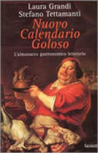 Libro Nuovo calendario goloso. L'almanacco gastronomico-letterario Laura Grandi , Stefano Tettamanti