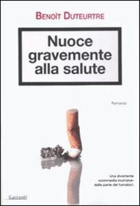 Foto Cover di Nuoce gravemente alla salute, Libro di Benoît Duteurtre, edito da Garzanti Libri