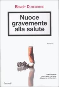 Libro Nuoce gravemente alla salute Benoît Duteurtre