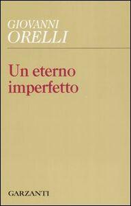Foto Cover di Un eterno imperfetto, Libro di Giovanni Orelli, edito da Garzanti Libri