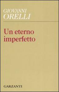 Libro Un eterno imperfetto Giovanni Orelli