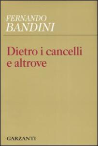 Dietro i cancelli e altrove - Fernando Bandini - copertina