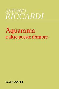 Libro Aquarama e altre poesie d'amore Antonio Riccardi