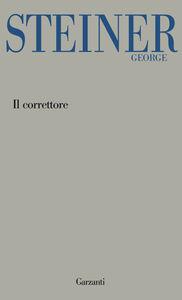Foto Cover di Il correttore, Libro di George Steiner, edito da Garzanti Libri