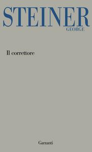 Libro Il correttore George Steiner