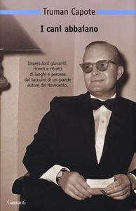 Libro I cani abbaiano. Personaggi pubblici e luoghi privati Truman Capote