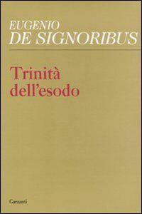 Foto Cover di Trinità dell'esodo, Libro di Eugenio De Signoribus, edito da Garzanti Libri