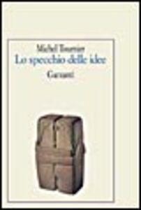 Libro Lo specchio delle idee Michel Tournier