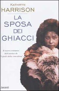 Foto Cover di La sposa dei ghiacci, Libro di Kathryn Harrison, edito da Garzanti Libri