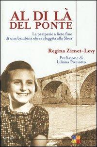 Al di là del ponte. Le peripezie a lieto fine di una bambina ebrea sfuggita alla Shoà - Zimet-Levy Regina - wuz.it