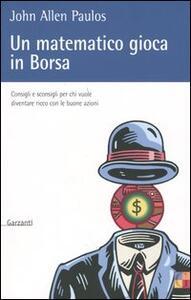 Un matematico gioca in Borsa. Consigli e sconsigli per chi vuole diventare ricco con le buone azioni - John A. Paulos - copertina