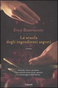 Libro La scuola degli ingredienti segreti Erica Bauermeister
