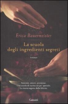 La scuola degli ingredienti segreti - Erica Bauermeister - copertina