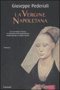 Foto Cover di La vergine napoletana, Libro di Giuseppe Pederiali, edito da Garzanti Libri