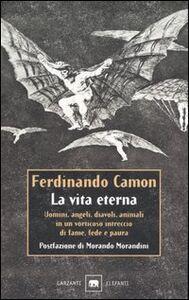 Foto Cover di La vita eterna, Libro di Ferdinando Camon, edito da Garzanti Libri