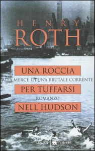 Libro Una roccia per tuffarsi nell'Hudson. Alla mercé di una brutale corrente Henry Roth