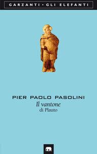 Foto Cover di Il vantone di Plauto, Libro di Pier Paolo Pasolini, edito da Garzanti Libri