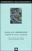 Libro L' opera in versi e in prosa. Poesie-Trucioli-Fuochi fatui-Cartoline in franchigia-Versioni Camillo Sbarbaro