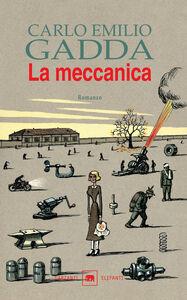 Foto Cover di La meccanica, Libro di Carlo E. Gadda, edito da Garzanti Libri