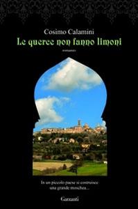 Libro Le querce non fanno limoni Cosimo Calamini