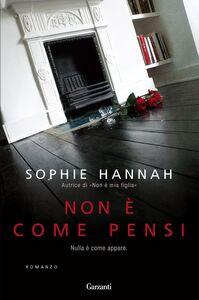 Foto Cover di Non è come pensi, Libro di Sophie Hannah, edito da Garzanti Libri