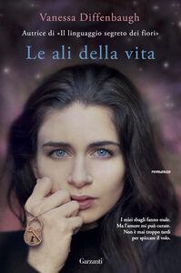 Foto Cover di Le ali della vita, Libro di Vanessa Diffenbaugh, edito da Garzanti Libri
