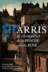 Foto Cover di Il giardino delle pesche e delle rose, Libro di Joanne Harris, edito da Garzanti Libri