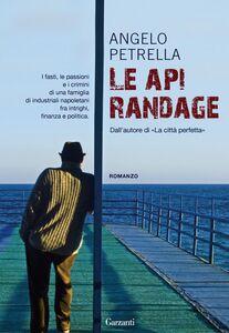 Foto Cover di Le api randage, Libro di Angelo Petrella, edito da Garzanti Libri