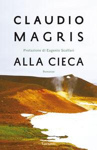 Libro Alla cieca Claudio Magris