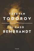 Libro Il caso Rembrandt seguito da «Arte e morale» Tzvetan Todorov