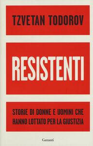 Foto Cover di Resistenti. Storie di donne e uomini che hanno lottato per la giustizia, Libro di Tzvetan Todorov, edito da Garzanti Libri