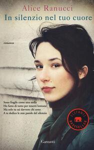 Foto Cover di In silenzio nel tuo cuore, Libro di Alice Ranucci, edito da Garzanti Libri