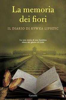 Rallydeicolliscaligeri.it La memoria dei fiori. Il diario di Lipszyc Rywka. La vera storia di una bambina ebrea del ghetto di Lódz Image
